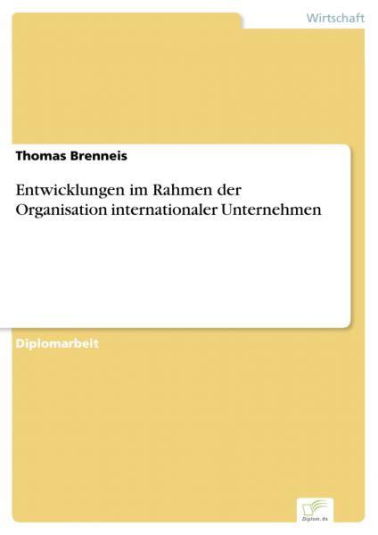 Entwicklungen im Rahmen der Organisation internationaler Unternehmen
