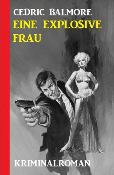 Eine explosive Frau: Kriminalroman