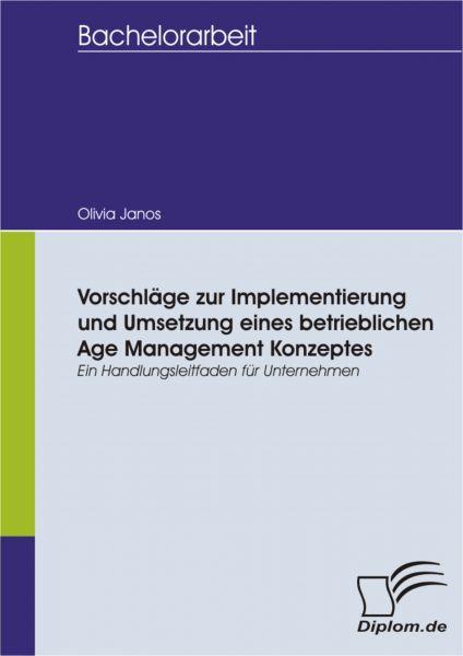 Vorschläge zur Implementierung und Umsetzung eines betrieblichen Age Management Konzeptes