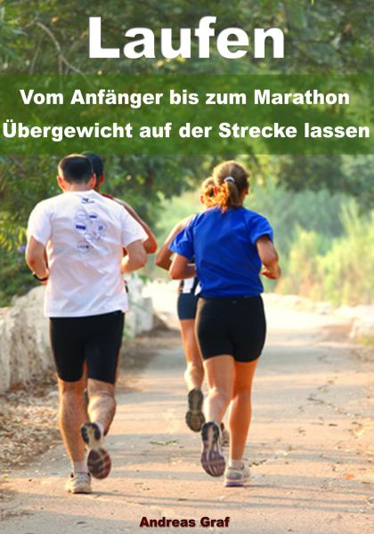 Laufen - Vom Anfänger bis zum Marathon - Übergewicht auf der Strecke lassen