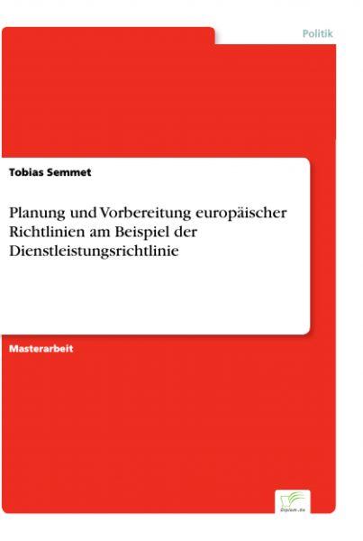 Planung und Vorbereitung europäischer Richtlinien am Beispiel der Dienstleistungsrichtlinie