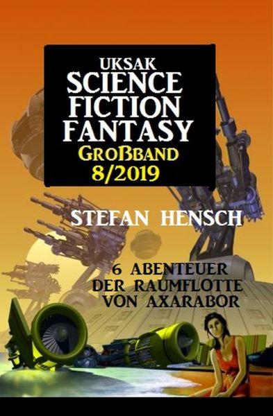 Uksak Science Fiction Fantasy Großband 8/2019 - 6 Abenteuer der Raumflotte von Axarabor