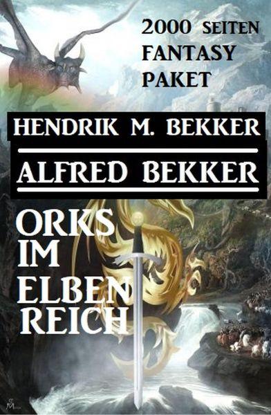 Orks im Elbenreich: Das 2000 Seiten Fantasy Paket