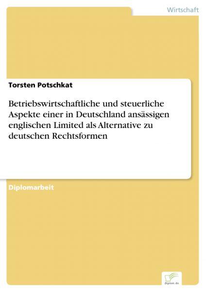 Betriebswirtschaftliche und steuerliche Aspekte einer in Deutschland ansässigen englischen Limited a