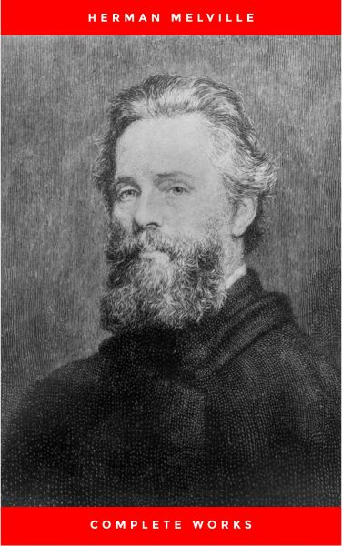 The Premium Complete Collection of Herman Melville (Annotated): (Collection Includes Moby Dick, Omoo