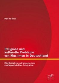 Religiöse und kulturelle Probleme von Muslimen in Deutschland: Möglichkeiten und Irrwege einer unein
