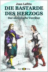 DIE BASTARDE DES HERZOGS, Bd. 06: Der ehrenhafte Verräter