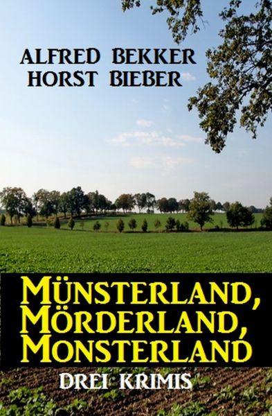 Münsterland, Mörderland, Monsterland: Drei Krimis
