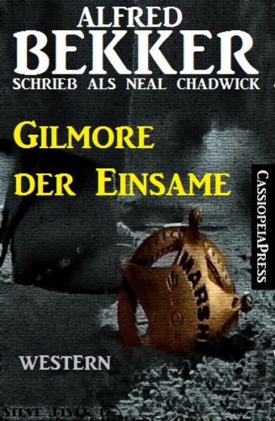 Alfred Bekker schrieb als Neal Chadwick: Gilmore der Einsame