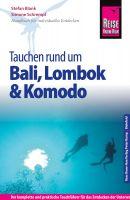 Reise Know-How Tauchen rund um Bali, Lombok und Komodo: Reiseführer für individuelles Entdecken