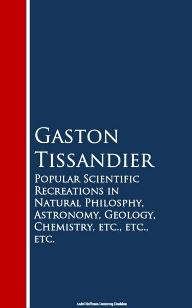 Popular Scientific Recreations in Natural Philosophy, Astronomy, Geology, Chemistry