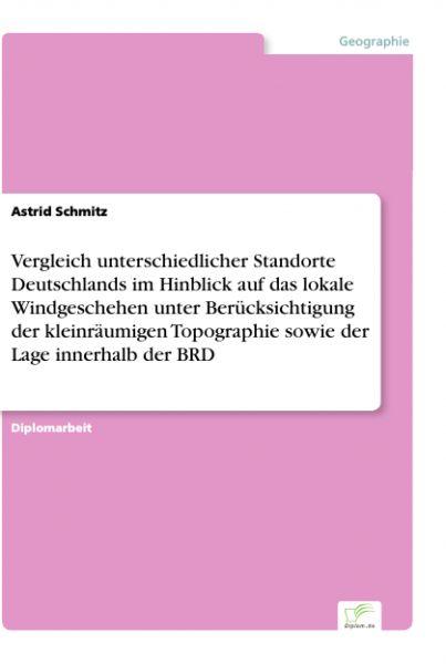 Vergleich unterschiedlicher Standorte Deutschlands im Hinblick auf das lokale Windgeschehen unter Be