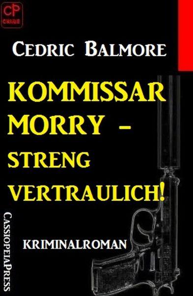Kommissar Morry Kriminalroman 2: Kommissar Morry - streng vertraulich!