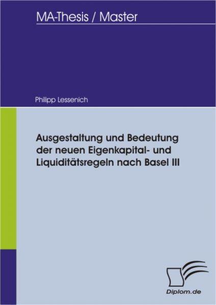Ausgestaltung und Bedeutung der neuen Eigenkapital- und Liquiditätsregeln nach Basel III