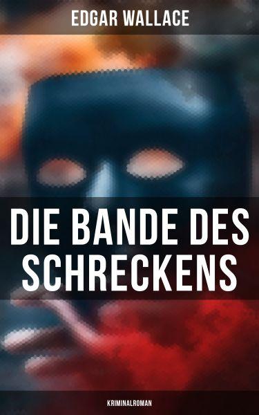 Die Bande des Schreckens: Kriminalroman