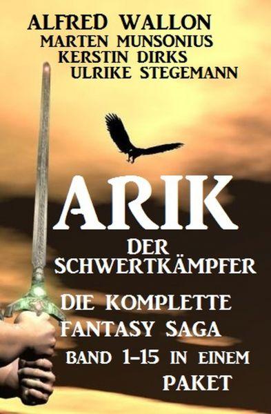 Die komplette Fantasy Saga Arik der Schwertkämpfer: Band 1-15 in einem Paket