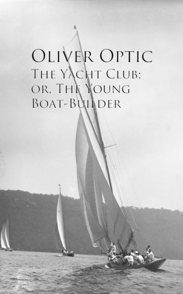 The Yacht Club; or, The Young Boat-Builder