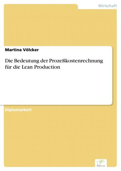 Die Bedeutung der Prozeßkostenrechnung für die Lean Production