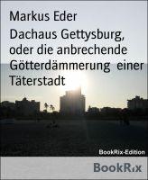 Dachaus Gettysburg, oder die anbrechende Götterdämmerung  einer Täterstadt