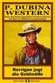 P. Dubina Western 73: Kerrigan jagt die Goldwölfe