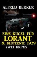 Eine Kugel für Lorant & Bluternte 1929: Zwei Krimis