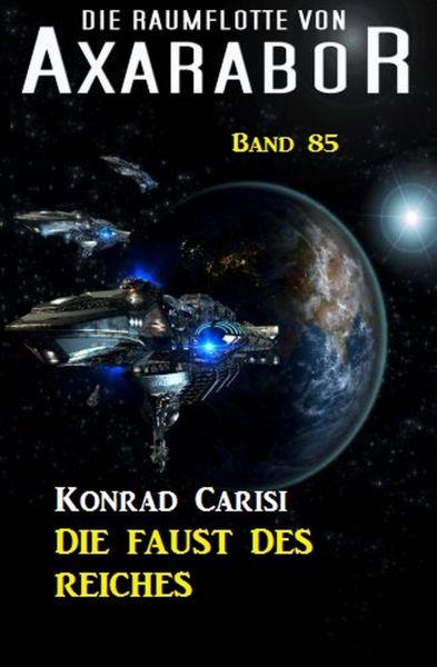 Die Raumflotte von Axarabor - Band 85 Die Faust des Reiches
