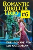Romantic Thriller Trio #6 - Drei Romane