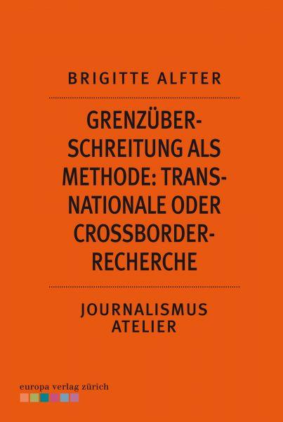 Grenzüberschreitung als Methode: Transnationale oder Crossborder-Recherche