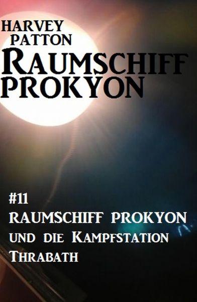 Raumschiff Prokyon und die Kampfstation Thrabath: Raumschiff Prokyon #11
