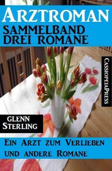 Arztroman Sammelband 3 Romane: Ein Arzt zum Verlieben und andere Romane