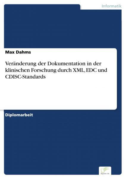 Veränderung der Dokumentation in der klinischen Forschung durch XML, EDC und CDISC-Standards