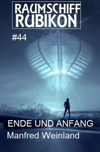Raumschiff Rubikon 44 Ende und Anfang