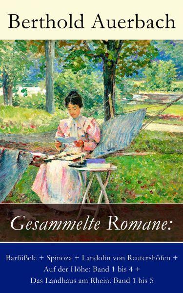 Gesammelte Romane: Barfüßele + Spinoza + Landolin von Reutershöfen + Auf der Höhe: Band 1 bis 4 + Da