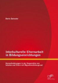 Interkulturelle Elternarbeit in Bildungseinrichtungen: Herausforderungen in der Kooperation von Schu