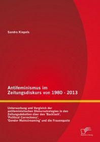 Antifeminismus im Zeitungsdiskurs von 1980 - 2013: Untersuchung und Vergleich der antifeministischen
