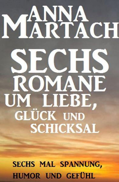 Sechs Anna Martach Romane um Liebe, Glück und Schicksal