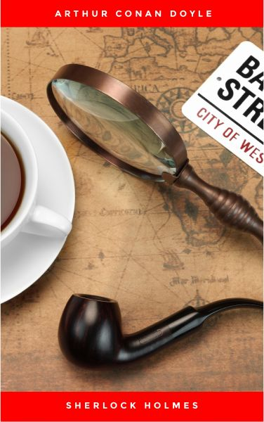 Sherlock Holmes: The Ultimate Collection (4 Novels + 56 Short Stories)