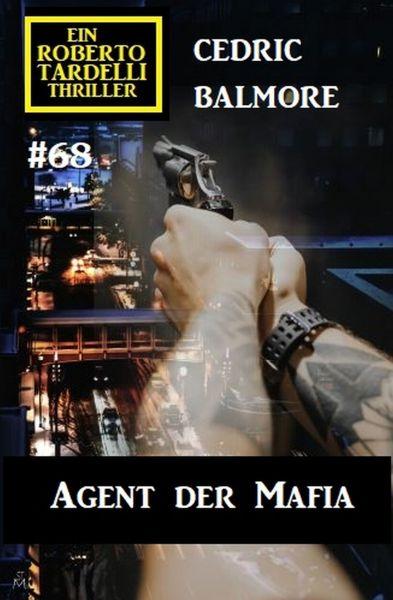 Ein Roberto Tardelli Thriller #68: Agent der Mafia