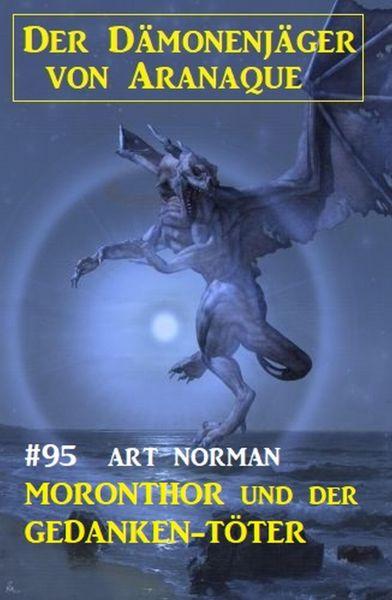 Moronthor und der Gedanken-Töter: Der Dämonenjäger von Aranaque 95