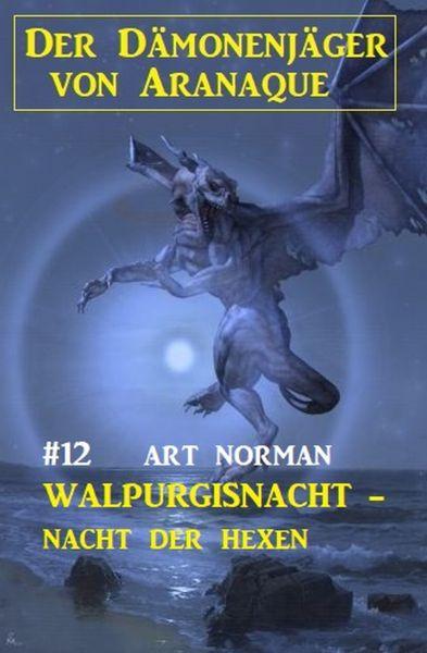 Der Dämonenjäger von Aranaque 12: Walpurgisnacht - Nacht der Hexen