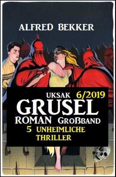 Uksak Grusel-Roman Großband 6/2019 - 5 unheimliche Thriller
