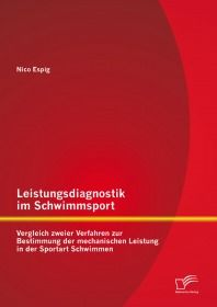 Leistungsdiagnostik im Schwimmsport: Vergleich zweier Verfahren zur Bestimmung der mechanischen Leis