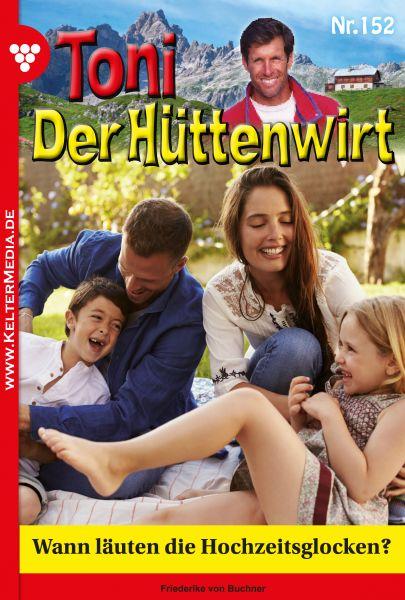 Toni der Hüttenwirt 152 – Heimatroman