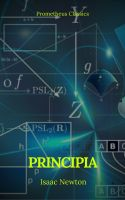 Principia: The Mathematical Principles of Natural Philosophy (Annotated and Illustrated ) ( Active T