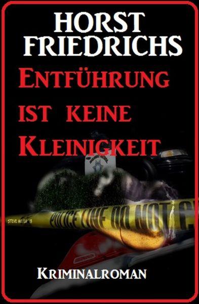 Entführung ist keine Kleinigkeit: Kriminalroman