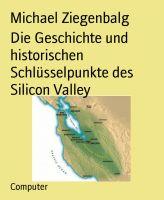 Die Geschichte und historischen Schlüsselpunkte des Silicon Valley