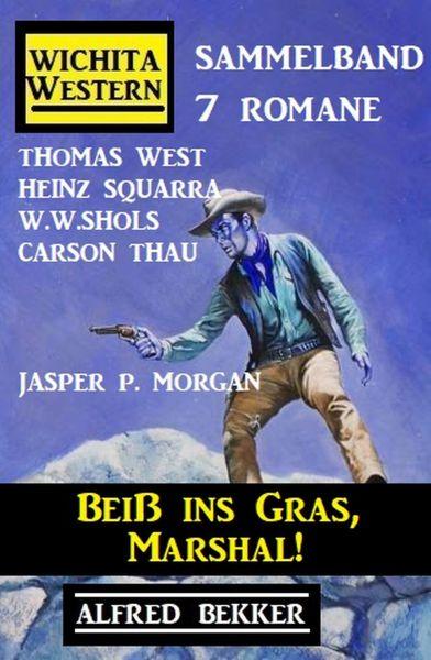 Beiß ins Gras, Marshal! Wichita Western Sammelband 7 Romane