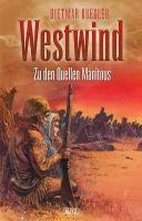 Dietmar Kueglers Westwind 02: Zu den Quellen Manitous