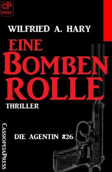 Die Agentin – Heiße Fälle im Kalten Krieg #26: Eine Bombenrolle