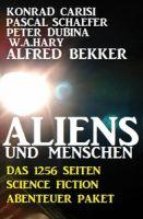 Aliens und Menschen - Das 1256 Seiten Science Fiction Abenteuer Paket
